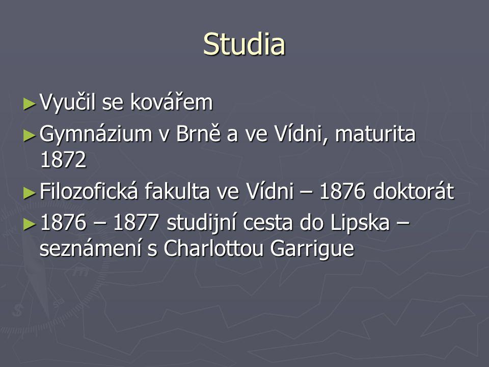 Studia ► Vyučil se kovářem ► Gymnázium v Brně a ve Vídni, maturita 1872 ► Filozofická fakulta ve Vídni – 1876 doktorát ► 1876 – 1877 studijní cesta do