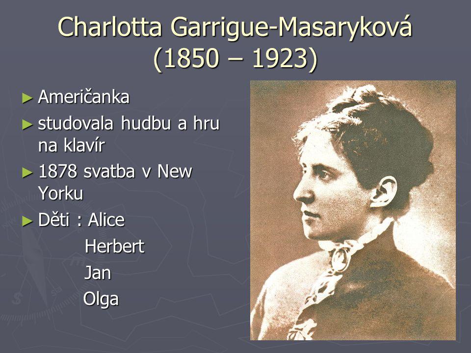 Charlotta Garrigue-Masaryková (1850 – 1923) ► Američanka ► studovala hudbu a hru na klavír ► 1878 svatba v New Yorku ► Děti : Alice Herbert Herbert Ja
