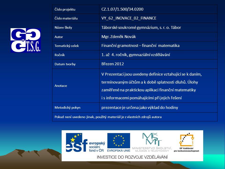 Číslo projektu CZ.1.07/1.500/34.0200 Číslo materiálu VY_62_INOVACE_02_FINANCE Název školy Táborské soukromé gymnázium, s.