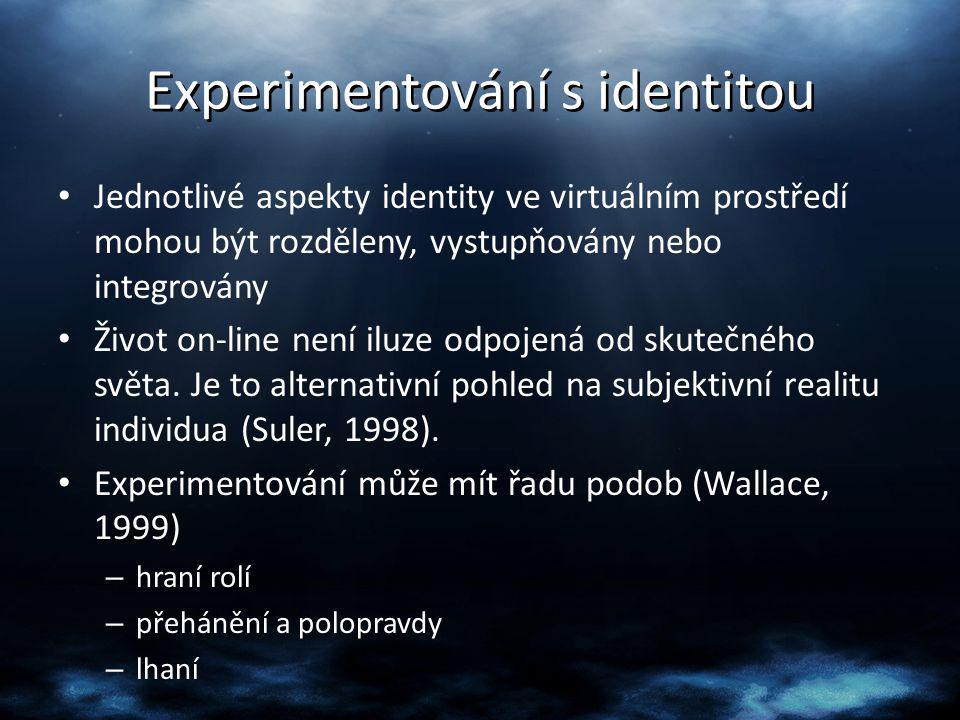 Experimentování s identitou Jednotlivé aspekty identity ve virtuálním prostředí mohou být rozděleny, vystupňovány nebo integrovány Život on-line není