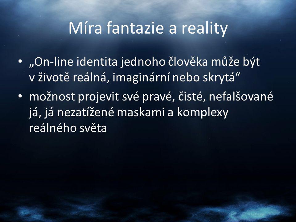 """Míra fantazie a reality """"On-line identita jednoho člověka může být v životě reálná, imaginární nebo skrytá"""" možnost projevit své pravé, čisté, nefalšo"""
