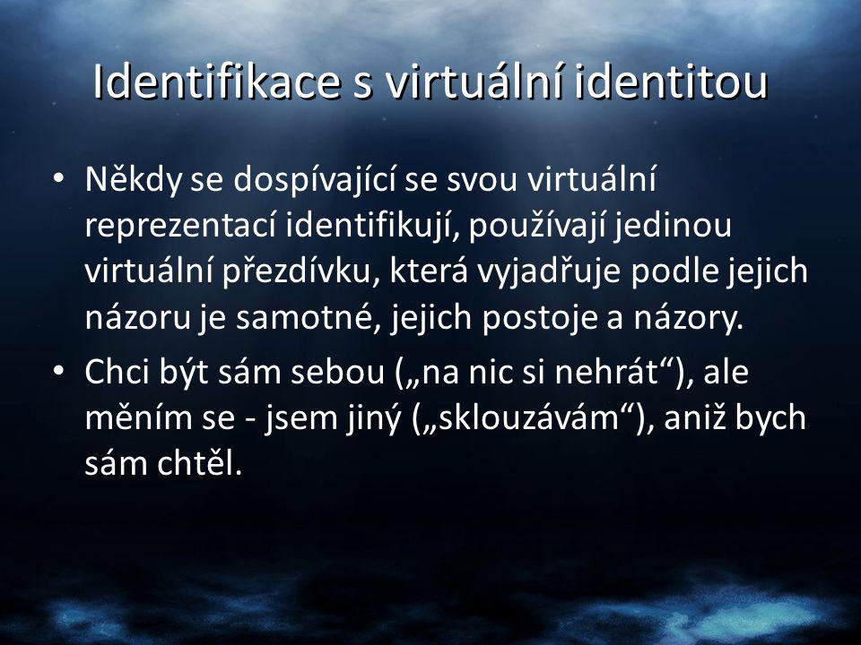 Identifikace s virtuální identitou Někdy se dospívající se svou virtuální reprezentací identifikují, používají jedinou virtuální přezdívku, která vyja