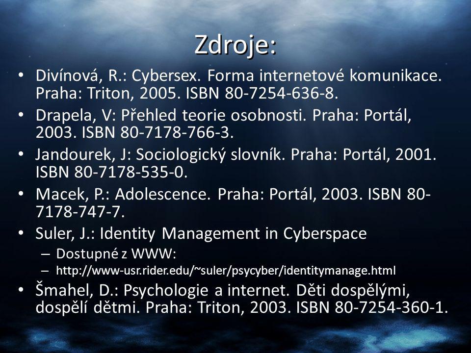 Zdroje: Divínová, R.: Cybersex. Forma internetové komunikace. Praha: Triton, 2005. ISBN 80-7254-636-8. Drapela, V: Přehled teorie osobnosti. Praha: Po
