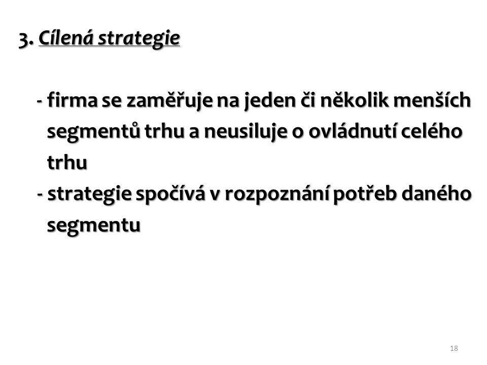 3. Cílená strategie - firma se zaměřuje na jeden či několik menších - firma se zaměřuje na jeden či několik menších segmentů trhu a neusiluje o ovládn