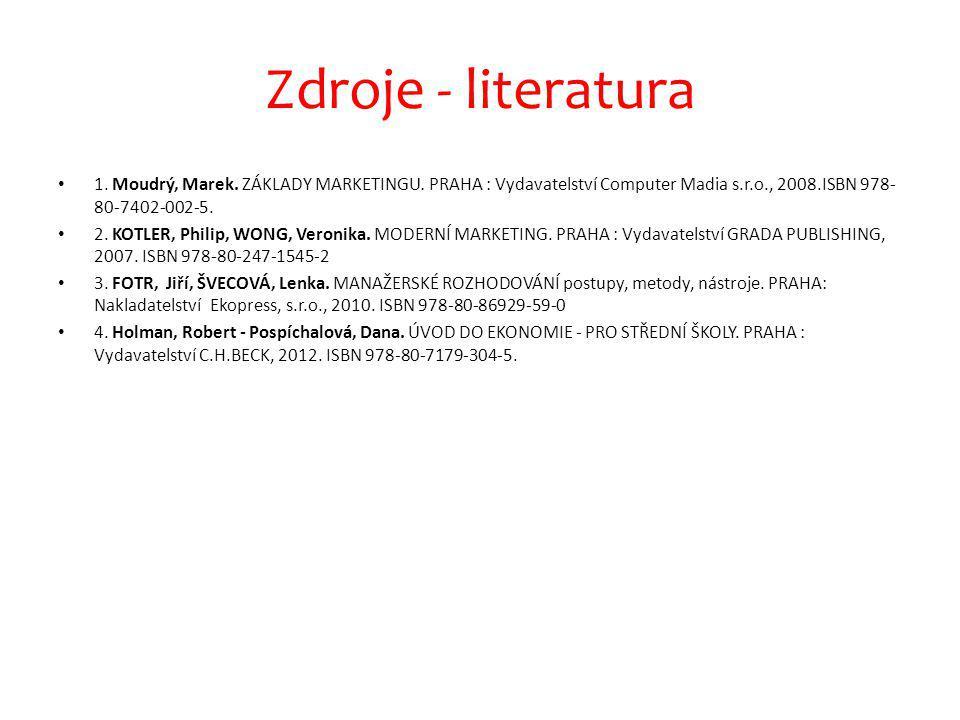 Zdroje - literatura 1. Moudrý, Marek. ZÁKLADY MARKETINGU.