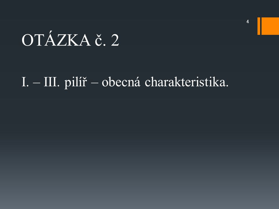 OTÁZKA č. 2 I. – III. pilíř – obecná charakteristika. 4