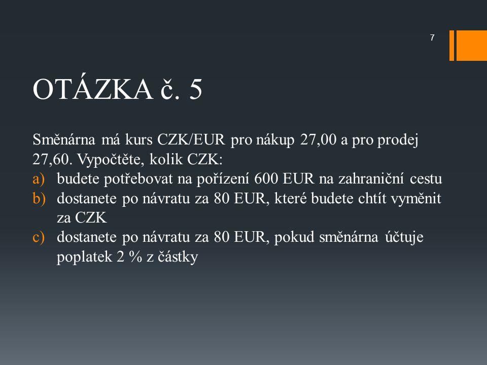 OTÁZKA č. 5 Směnárna má kurs CZK/EUR pro nákup 27,00 a pro prodej 27,60.