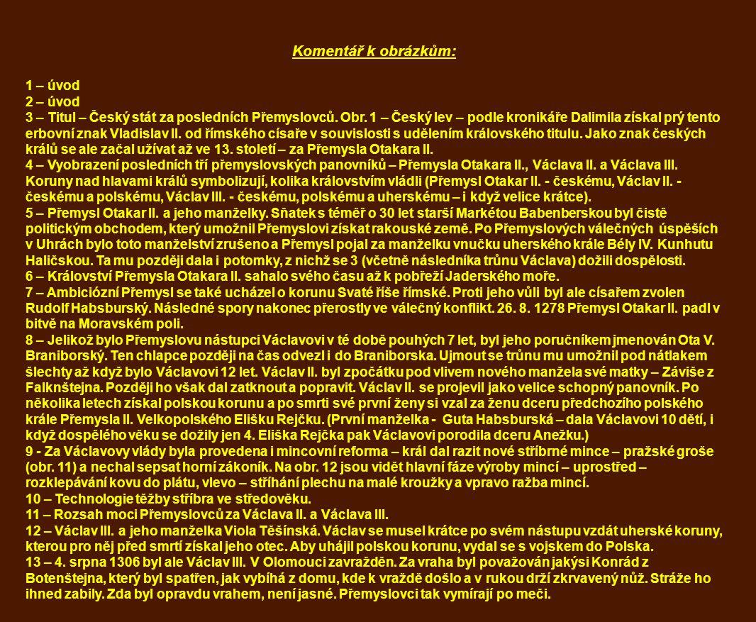 Komentář k obrázkům: 1 – úvod 2 – úvod 3 – Titul – Český stát za posledních Přemyslovců. Obr. 1 – Český lev – podle kronikáře Dalimila získal prý tent