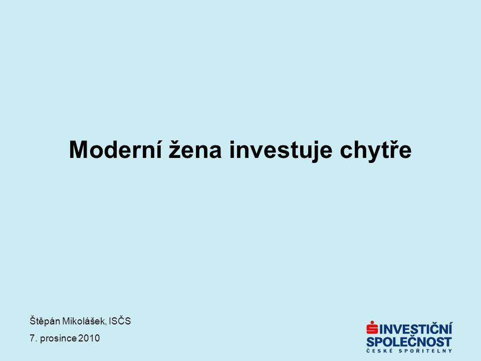 Moderní žena investuje chytře Štěpán Mikolášek, ISČS 7. prosince 2010