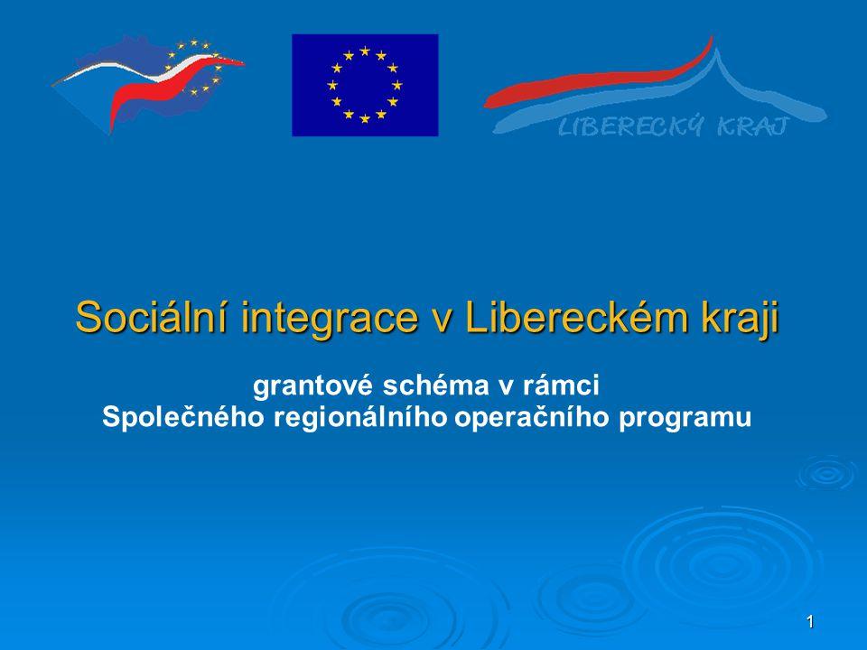 1 Sociální integrace v Libereckém kraji grantové schéma v rámci Společného regionálního operačního programu