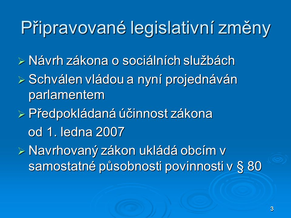 3 Připravované legislativní změny  Návrh zákona o sociálních službách  Schválen vládou a nyní projednáván parlamentem  Předpokládaná účinnost zákon