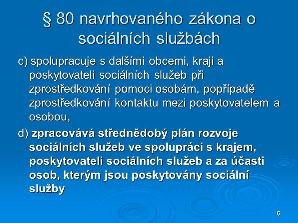 6 § 80 navrhovaného zákona o sociálních službách e) sleduje a vyhodnocuje plnění plánu rozvoje sociálních služeb, f) informuje kraj o plnění plánu rozvoje sociálních služeb.