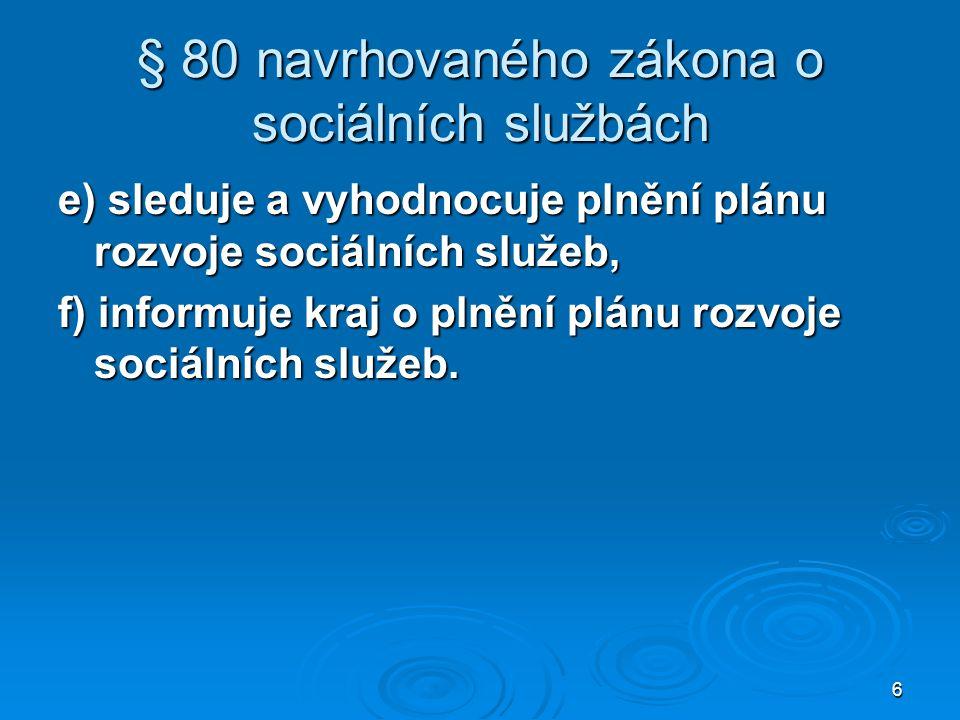 6 § 80 navrhovaného zákona o sociálních službách e) sleduje a vyhodnocuje plnění plánu rozvoje sociálních služeb, f) informuje kraj o plnění plánu roz