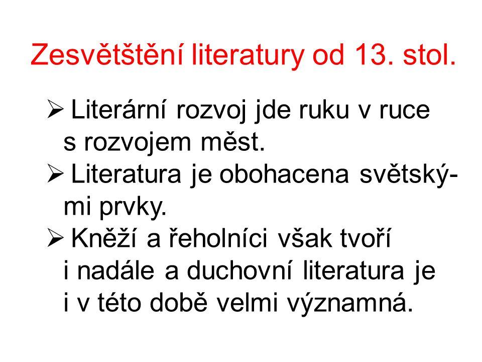 Zesvětštění literatury od 13. stol.  Literární rozvoj jde ruku v ruce s rozvojem měst.  Literatura je obohacena světský- mi prvky.  Kněží a řeholní