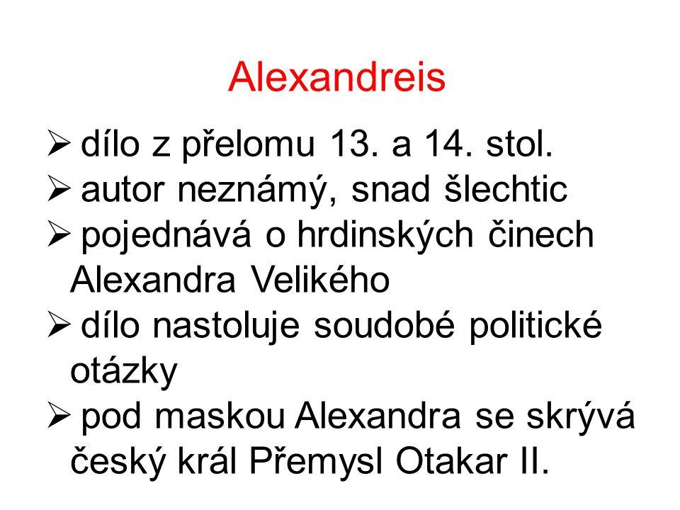 Alexandreis  dílo z přelomu 13. a 14. stol.  autor neznámý, snad šlechtic  pojednává o hrdinských činech Alexandra Velikého  dílo nastoluje soudob