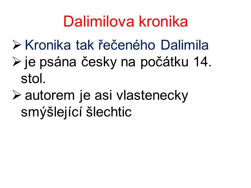 Dalimilova kronika  Kronika tak řečeného Dalimila  je psána česky na počátku 14. stol.  autorem je asi vlastenecky smýšlející šlechtic