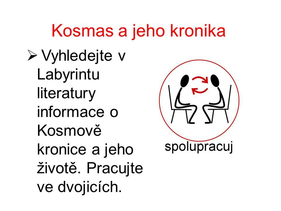 Kosmas a jeho kronika  Vyhledejte v Labyrintu literatury informace o Kosmově kronice a jeho životě. Pracujte ve dvojicích.