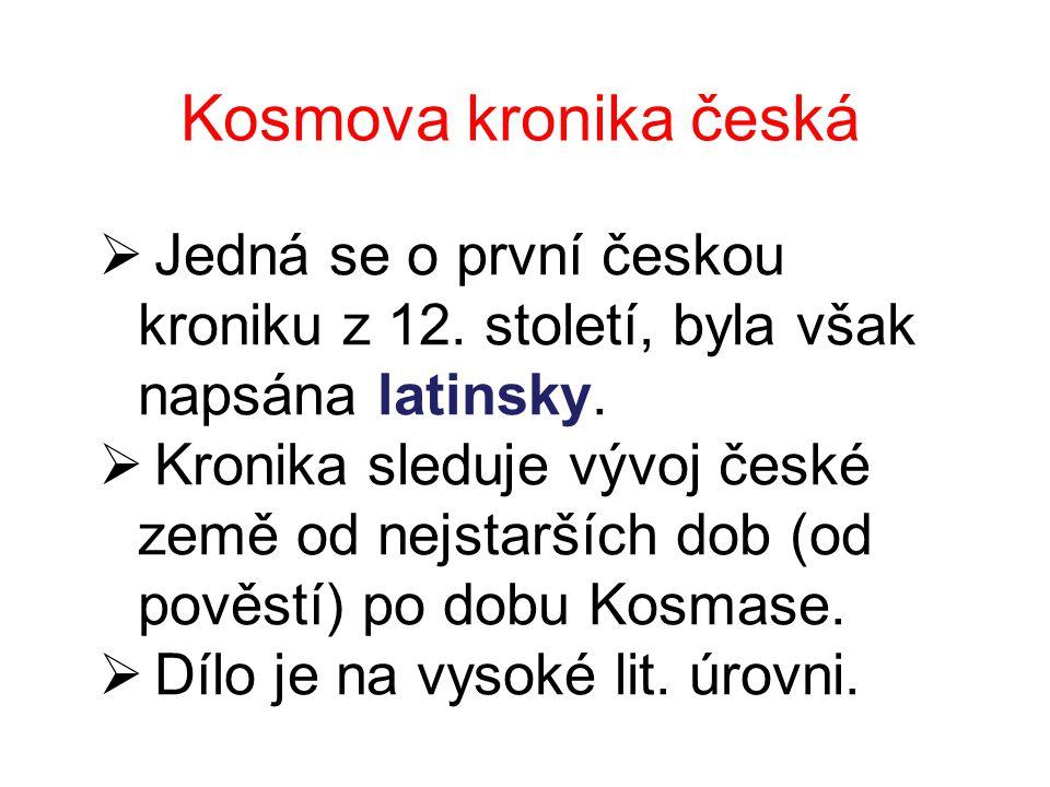 Prameny Kosmovy kroniky  pověsti  vyprávění lidí  vlastní zkušenosti autora Kosmas představuje latinského učence, o staroslověnské kultuře nepíše, zamlčuje ji.