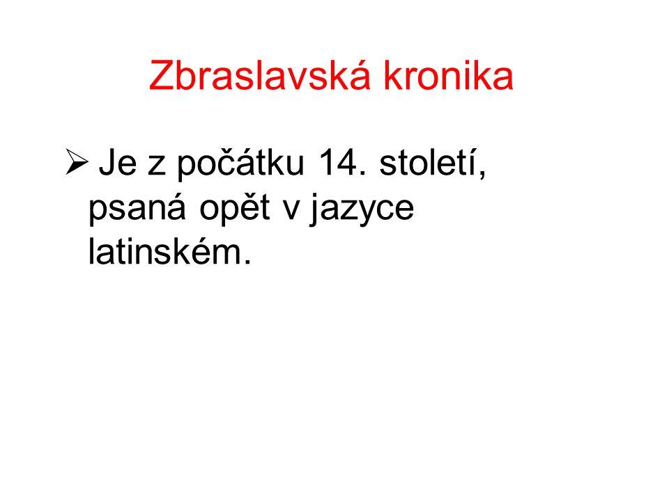 Zbraslavská kronika  Je z počátku 14. století, psaná opět v jazyce latinském.
