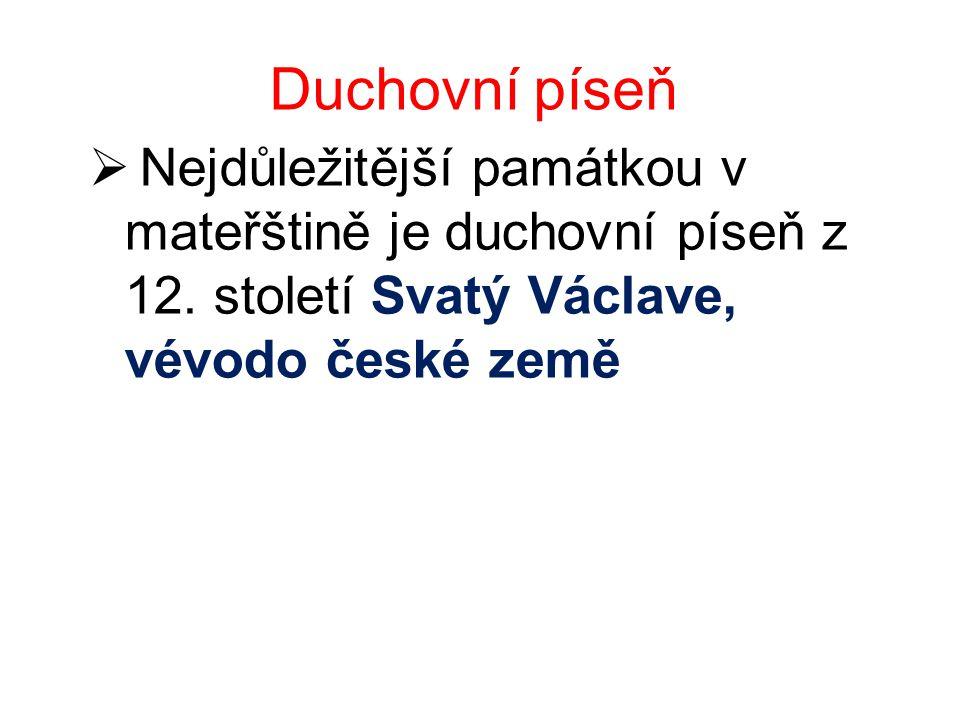Duchovní píseň  Nejdůležitější památkou v mateřštině je duchovní píseň z 12. století Svatý Václave, vévodo české země