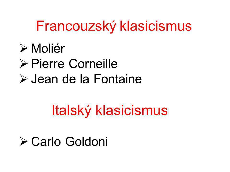 Francouzský klasicismus  Moliér  Pierre Corneille  Jean de la Fontaine Italský klasicismus  Carlo Goldoni