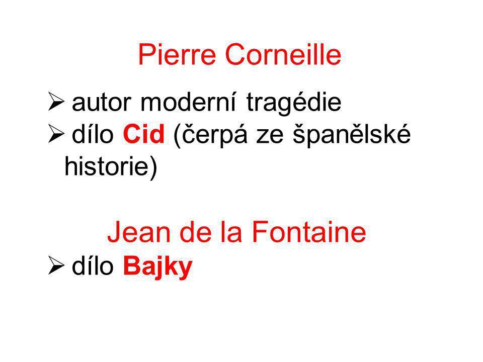 Pierre Corneille  autor moderní tragédie  dílo Cid (čerpá ze španělské historie) Jean de la Fontaine  dílo Bajky