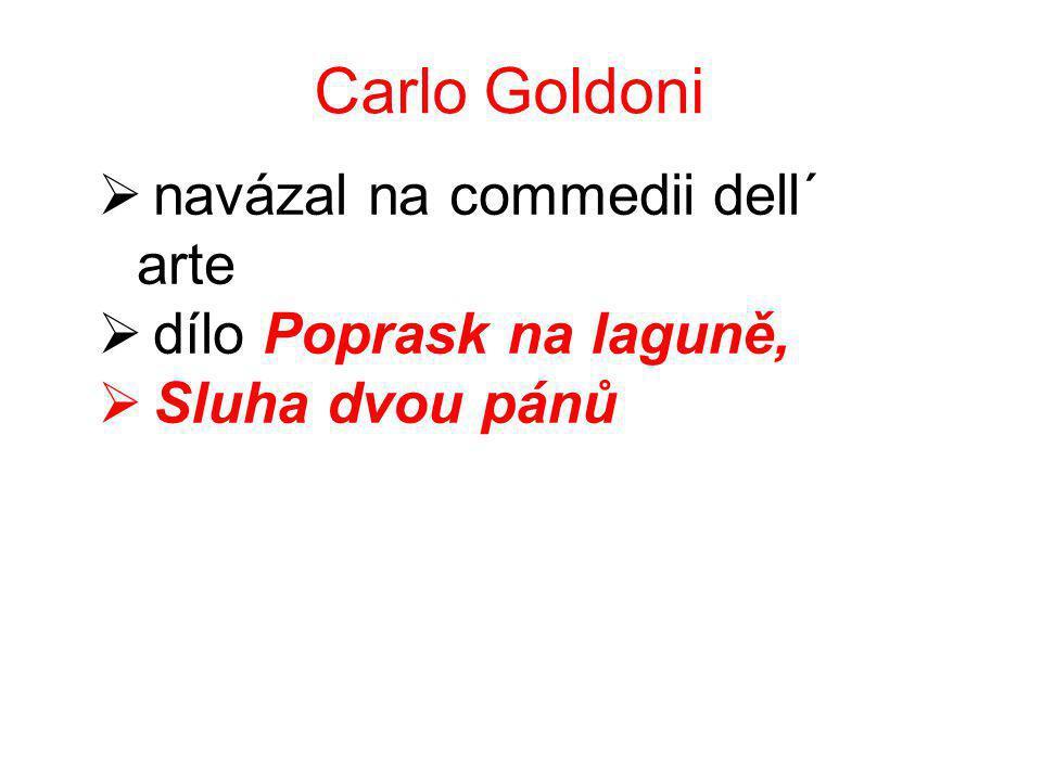 Carlo Goldoni  navázal na commedii dell´ arte  dílo Poprask na laguně,  Sluha dvou pánů