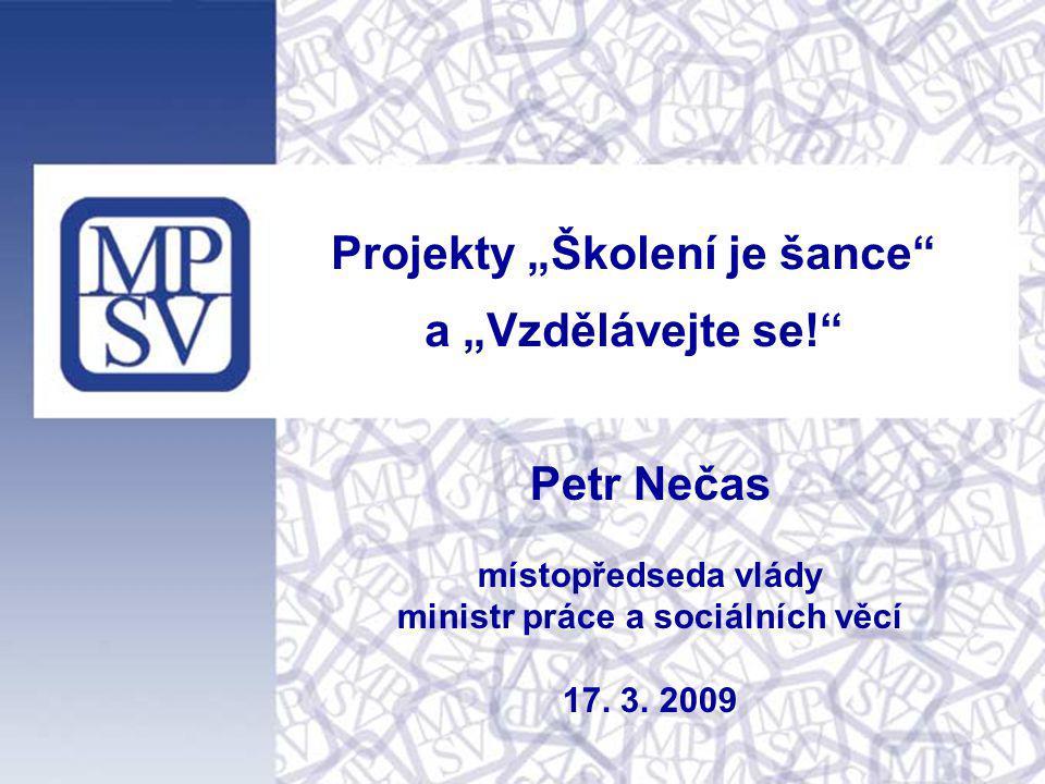 """Projekty """"Školení je šance"""" a """"Vzdělávejte se!"""" Petr Nečas místopředseda vlády ministr práce a sociálních věcí 17. 3. 2009"""