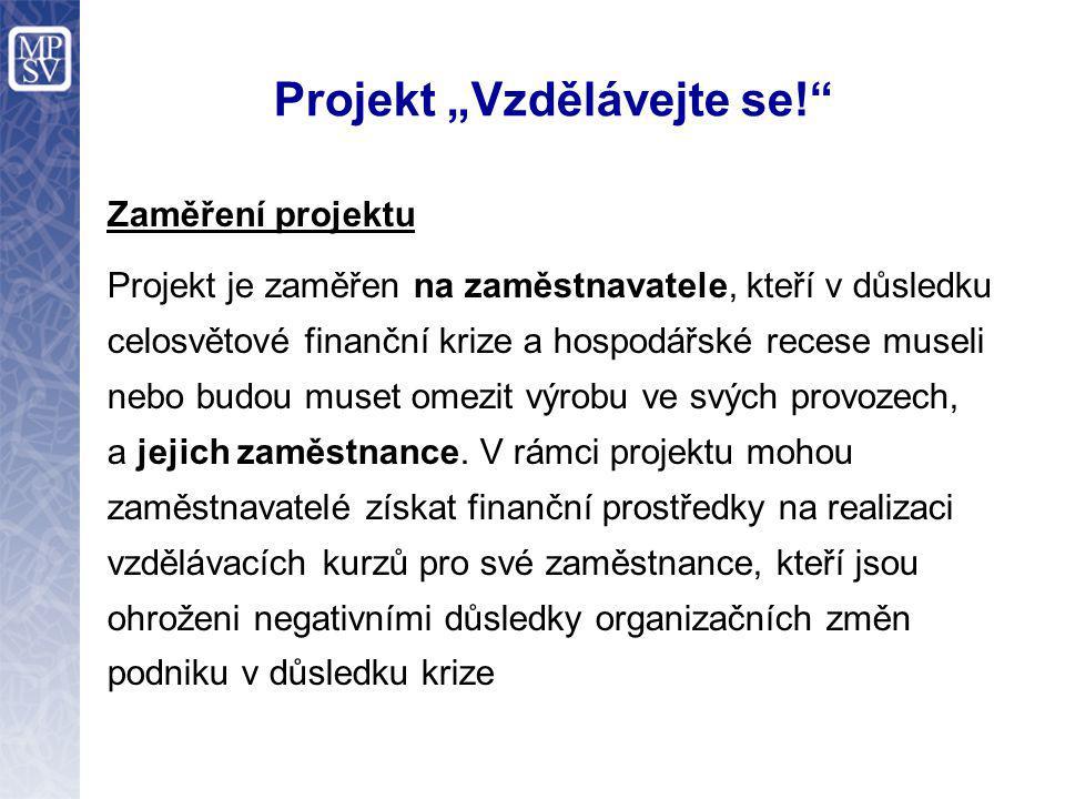 """Projekt """"Vzdělávejte se!"""" Zaměření projektu Projekt je zaměřen na zaměstnavatele, kteří v důsledku celosvětové finanční krize a hospodářské recese mus"""
