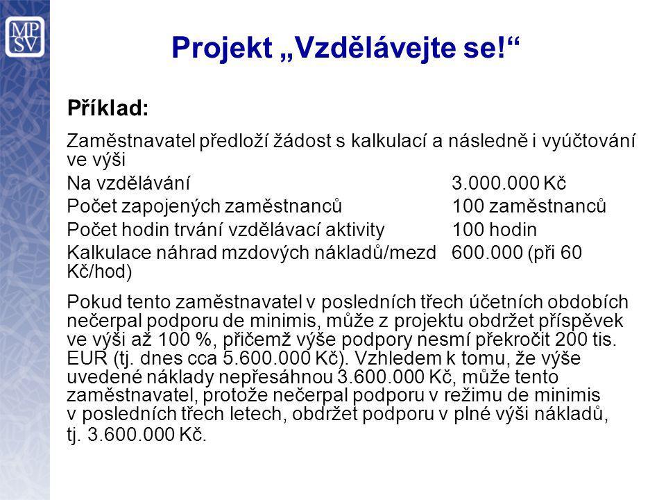 """Projekt """"Vzdělávejte se!"""" Příklad: Zaměstnavatel předloží žádost s kalkulací a následně i vyúčtování ve výši Na vzdělávání3.000.000 Kč Počet zapojenýc"""
