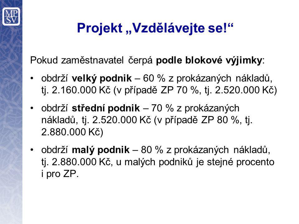 """Projekt """"Vzdělávejte se!"""" Pokud zaměstnavatel čerpá podle blokové výjimky: obdrží velký podnik – 60 % z prokázaných nákladů, tj. 2.160.000 Kč (v přípa"""