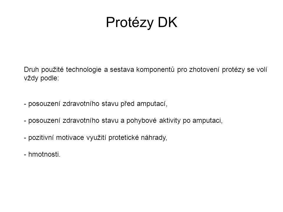 Protézy DK Druh použité technologie a sestava komponentů pro zhotovení protézy se volí vždy podle: - posouzení zdravotního stavu před amputací, - posouzení zdravotního stavu a pohybové aktivity po amputaci, - pozitivní motivace využití protetické náhrady, - hmotnosti.