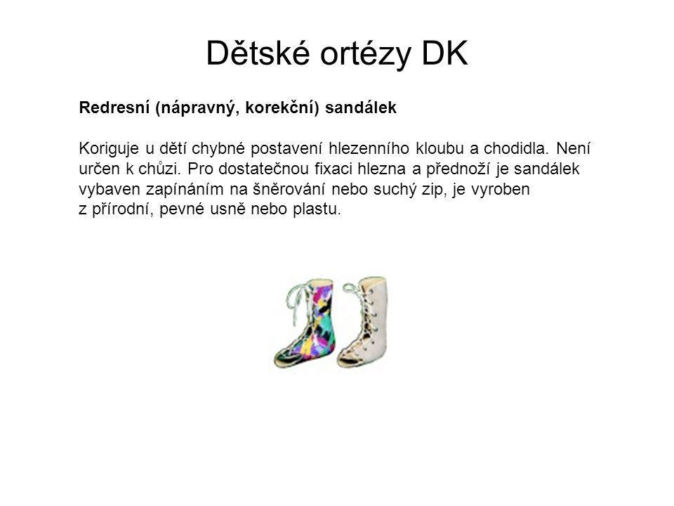 Dětské ortézy DK Redresní (nápravný, korekční) sandálek Koriguje u dětí chybné postavení hlezenního kloubu a chodidla.