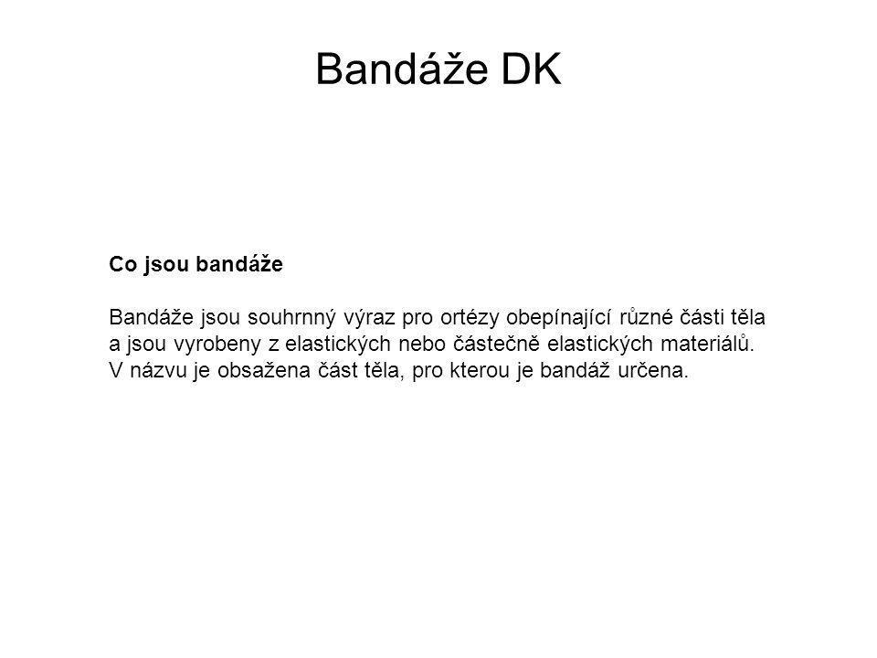 Bandáže DK Co jsou bandáže Bandáže jsou souhrnný výraz pro ortézy obepínající různé části těla a jsou vyrobeny z elastických nebo částečně elastických materiálů.