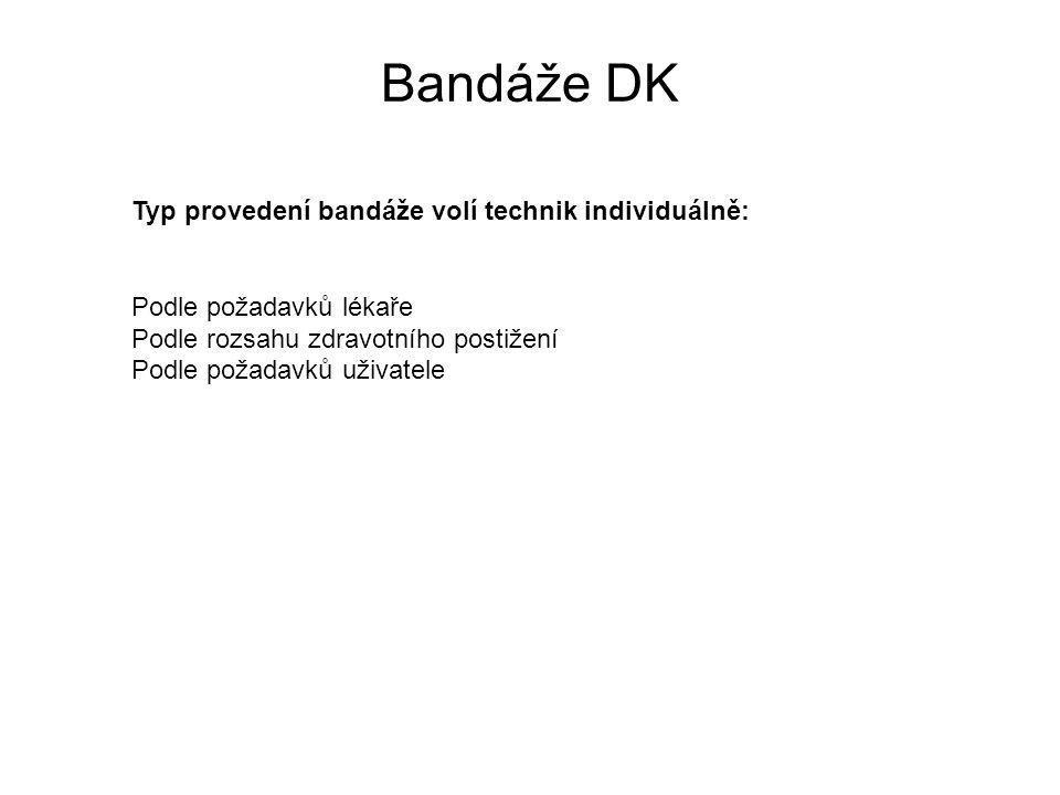 Bandáže DK Typ provedení bandáže volí technik individuálně: Podle požadavků lékaře Podle rozsahu zdravotního postižení Podle požadavků uživatele