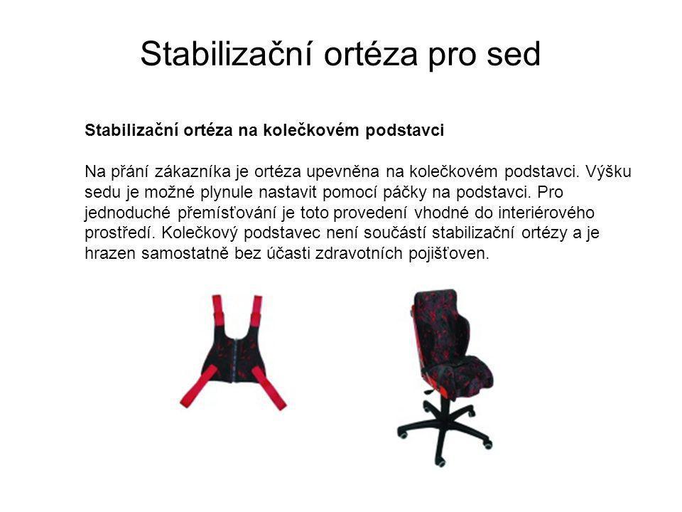 Stabilizační ortéza pro sed Stabilizační ortéza na kolečkovém podstavci Na přání zákazníka je ortéza upevněna na kolečkovém podstavci.