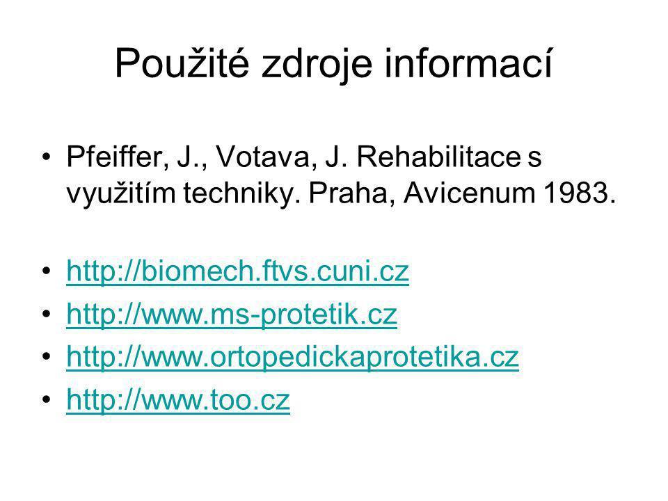 Použité zdroje informací Pfeiffer, J., Votava, J.Rehabilitace s využitím techniky.