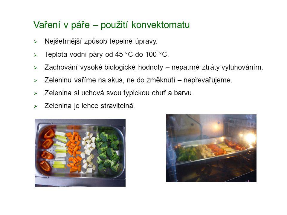 Vaření v páře – použití konvektomatu  Nejšetrnější způsob tepelné úpravy.  Teplota vodní páry od 45 °C do 100 °C.  Zachování vysoké biologické hodn
