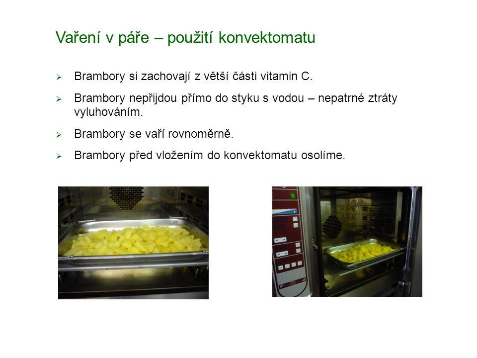 Vaření v páře – použití konvektomatu  Brambory si zachovají z větší části vitamin C.  Brambory nepřijdou přímo do styku s vodou – nepatrné ztráty vy