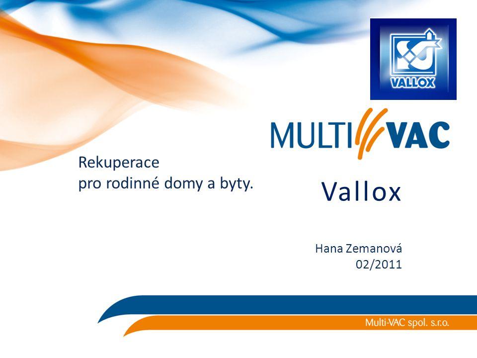 Vallox Rekuperace pro rodinné domy a byty. Hana Zemanová 02/2011