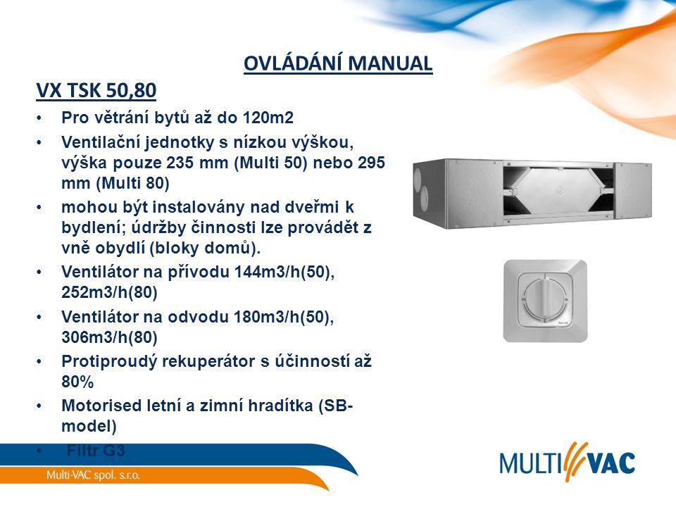 OVLÁDÁNÍ MANUAL VX TSK 50,80 Pro větrání bytů až do 120m2 Ventilační jednotky s nízkou výškou, výška pouze 235 mm (Multi 50) nebo 295 mm (Multi 80) mo
