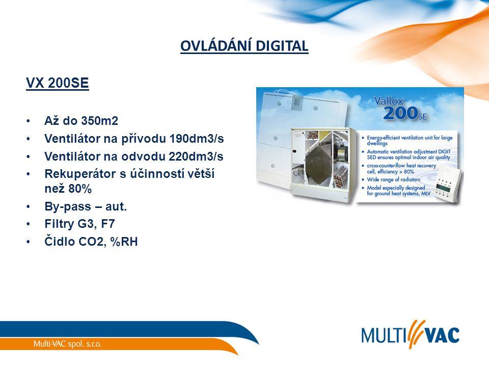 OVLÁDÁNÍ DIGITAL VX 200SE Až do 350m2 Ventilátor na přívodu 190dm3/s Ventilátor na odvodu 220dm3/s Rekuperátor s účinností větší než 80% By-pass – aut