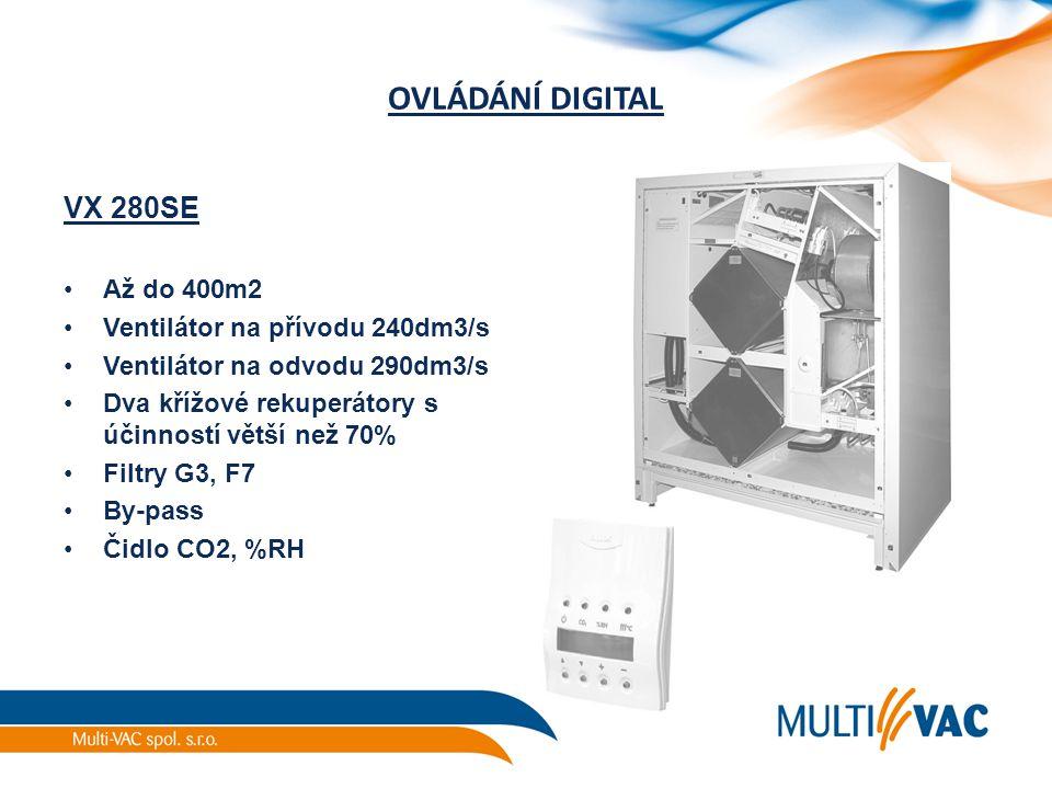 OVLÁDÁNÍ DIGITAL VX 280SE Až do 400m2 Ventilátor na přívodu 240dm3/s Ventilátor na odvodu 290dm3/s Dva křížové rekuperátory s účinností větší než 70%