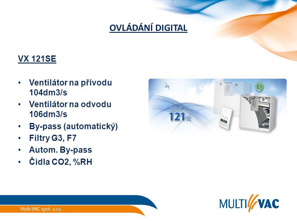 OVLÁDÁNÍ DIGITAL VX 121SE Ventilátor na přívodu 104dm3/s Ventilátor na odvodu 106dm3/s By-pass (automatický) Filtry G3, F7 Autom. By-pass Čidla CO2, %