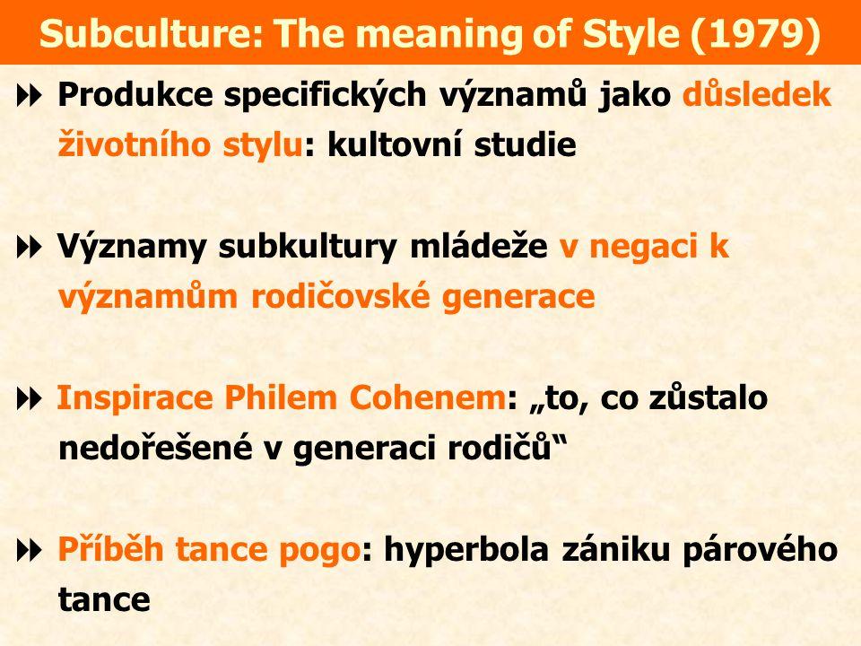 """Subculture: The meaning of Style (1979)  Produkce specifických významů jako důsledek životního stylu: kultovní studie  Významy subkultury mládeže v negaci k významům rodičovské generace  Inspirace Philem Cohenem: """"to, co zůstalo nedořešené v generaci rodičů  Příběh tance pogo: hyperbola zániku párového tance"""