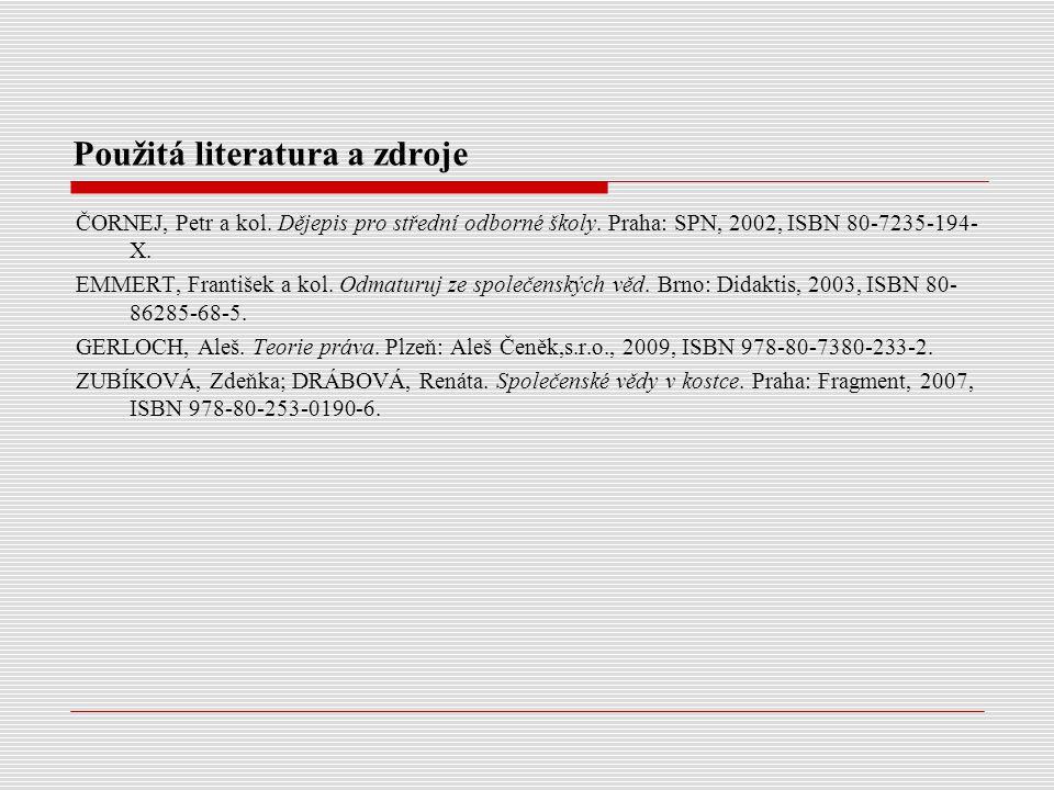 Použitá literatura a zdroje ČORNEJ, Petr a kol. Dějepis pro střední odborné školy. Praha: SPN, 2002, ISBN 80-7235-194- X. EMMERT, František a kol. Odm