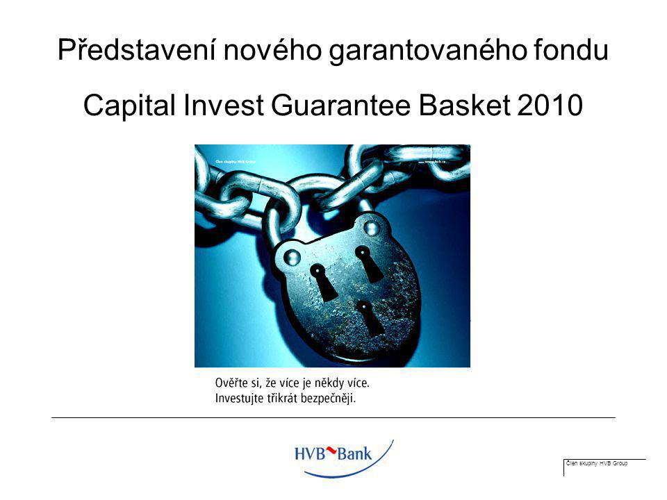Člen skupiny HVB Group Představení nového garantovaného fondu Capital Invest Guarantee Basket 2010