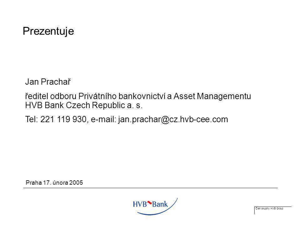 Člen skupiny HVB Group Prezentuje Jan Prachař ředitel odboru Privátního bankovnictví a Asset Managementu HVB Bank Czech Republic a. s. Tel: 221 119 93
