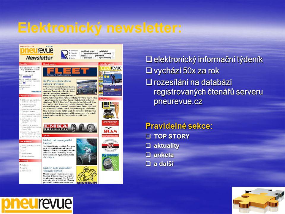 Elektronický newsletter:  elektronický informační týdeník  vychází 50x za rok  rozesílání na databázi registrovaných čtenářů serveru pneurevue.cz Pravidelné sekce :  TOP STORY  aktuality  anketa  a další