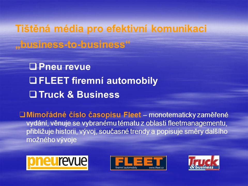 """Tištěná média pro efektivní komunikaci """"business-to-business  Pneu revue  FLEET firemní automobily  Truck & Business  Mimořádné číslo časopisu Fleet – monotematicky zaměřené vydání, věnuje se vybranému tématu z oblasti fleetmanagementu, přibližuje historii, vývoj, současné trendy a popisuje směry dalšího možného vývoje"""